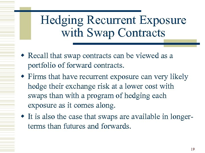 Hedging Recurrent Exposure with Swap Contracts w Recall that swap contracts can be viewed