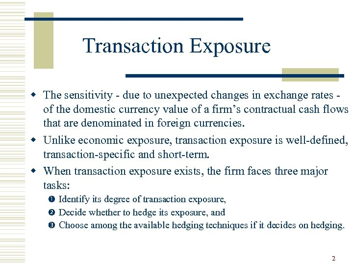 Transaction Exposure w The sensitivity - due to unexpected changes in exchange rates -