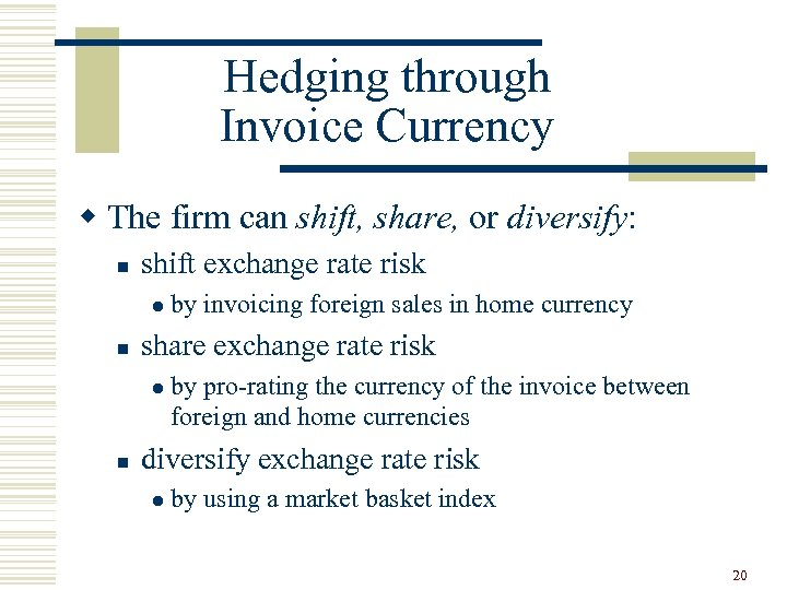 Hedging through Invoice Currency w The firm can shift, share, or diversify: n shift