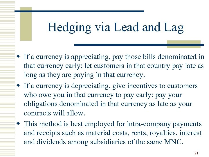 Hedging via Lead and Lag w If a currency is appreciating, pay those bills
