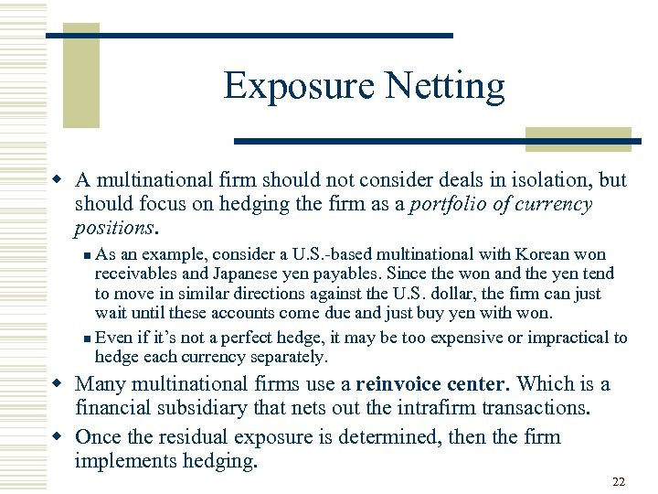 Exposure Netting w A multinational firm should not consider deals in isolation, but should