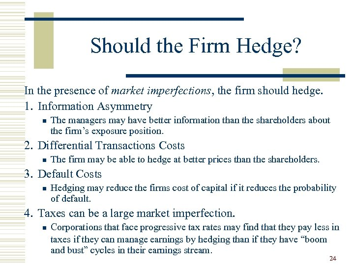 Should the Firm Hedge? In the presence of market imperfections, the firm should hedge.