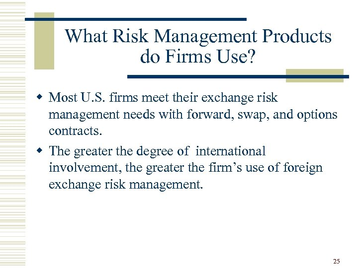 What Risk Management Products do Firms Use? w Most U. S. firms meet their