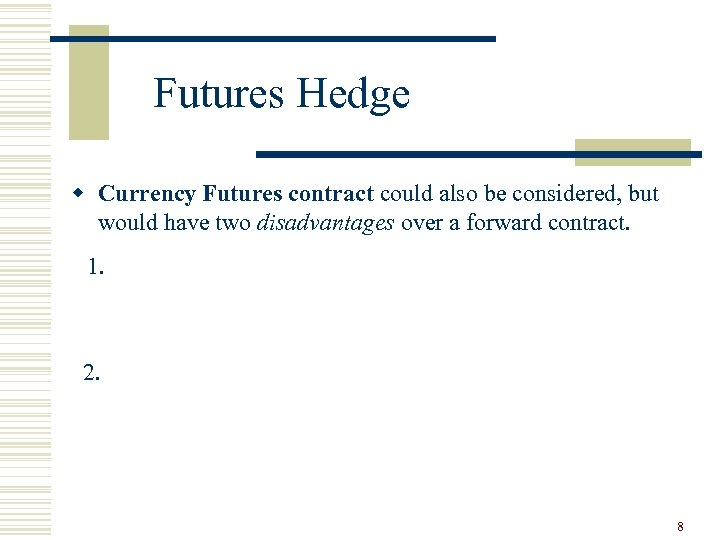 Futures Hedge w Currency Futures contract could also be considered, but would have two