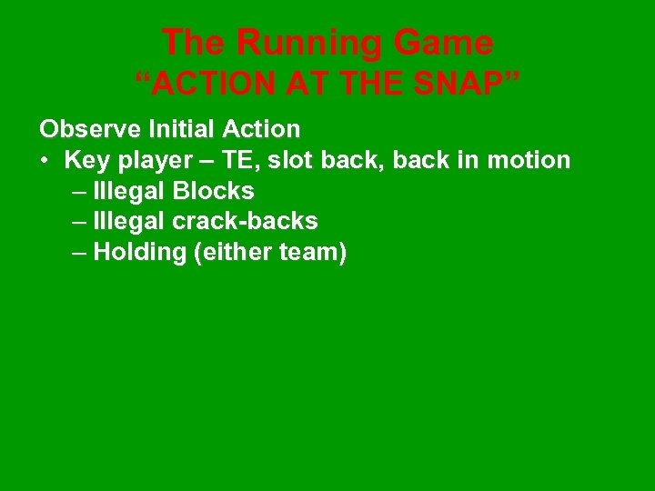 """The Running Game """"ACTION AT THE SNAP"""" Observe Initial Action • Key player –"""