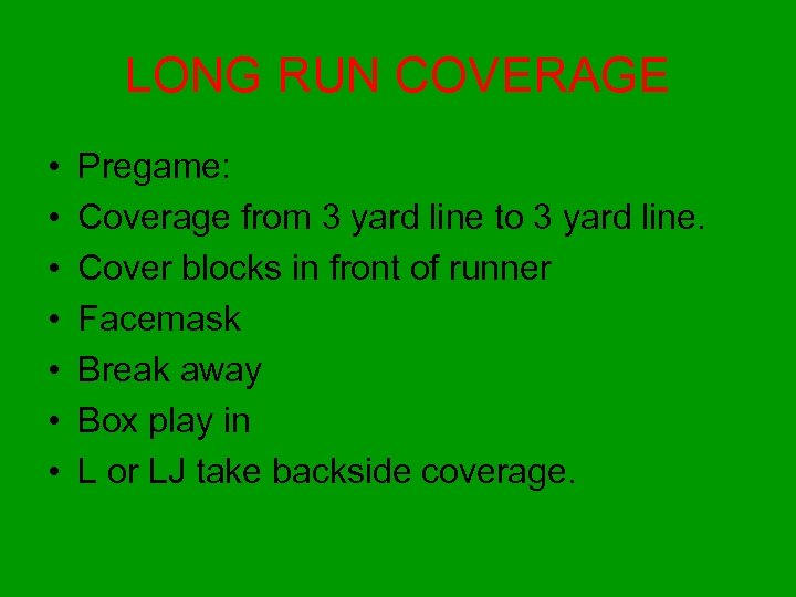 LONG RUN COVERAGE • • Pregame: Coverage from 3 yard line to 3 yard