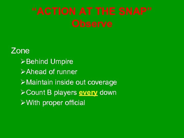 """""""ACTION AT THE SNAP"""" Observe Zone ØBehind Umpire ØAhead of runner ØMaintain inside out"""