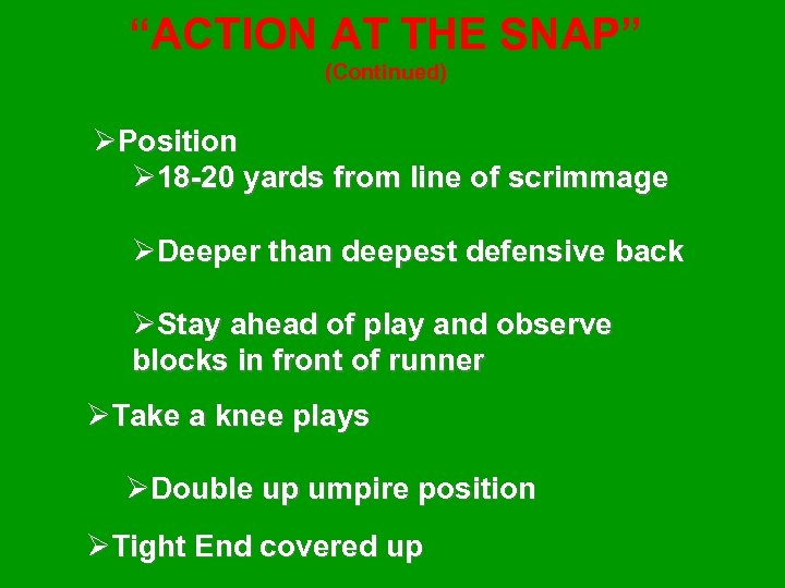 """""""ACTION AT THE SNAP"""" (Continued) ØPosition Ø 18 -20 yards from line of scrimmage"""