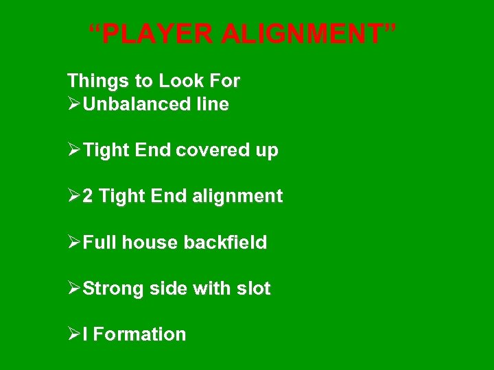"""""""PLAYER ALIGNMENT"""" Things to Look For ØUnbalanced line ØTight End covered up Ø 2"""