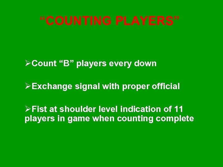 """""""COUNTING PLAYERS"""" ØCount """"B"""" players every down ØExchange signal with proper official ØFist at"""