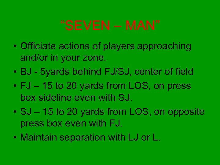 """""""SEVEN – MAN"""" • Officiate actions of players approaching and/or in your zone. •"""