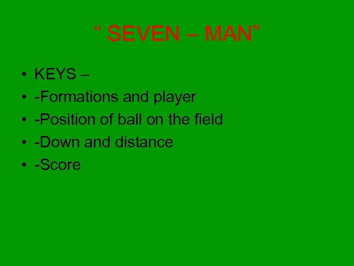 """"""" SEVEN – MAN"""" • • • KEYS – -Formations and player -Position of"""