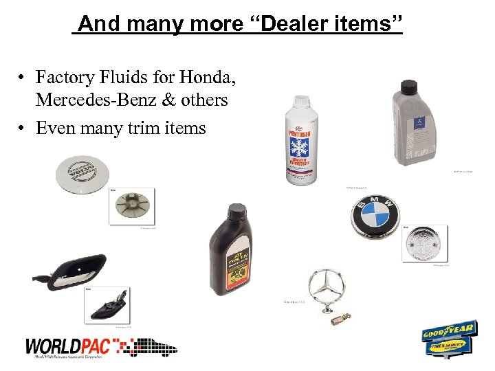 """And many more """"Dealer items"""" • Factory Fluids for Honda, Mercedes-Benz & others •"""