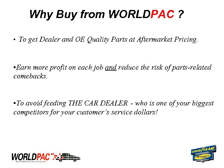 Why Buy from WORLDPAC ? • To get Dealer and OE Quality Parts at