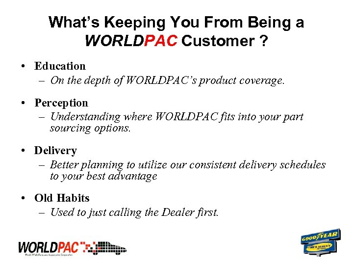 What's Keeping You From Being a WORLDPAC Customer ? • Education – On the