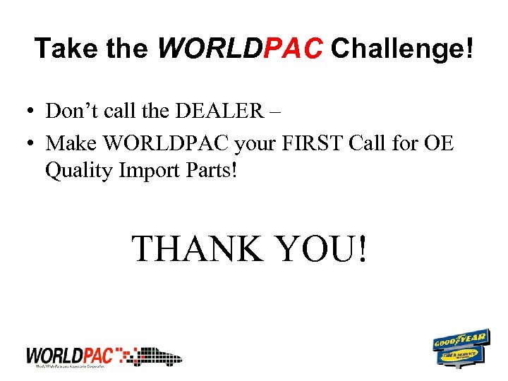 Take the WORLDPAC Challenge! • Don't call the DEALER – • Make WORLDPAC your