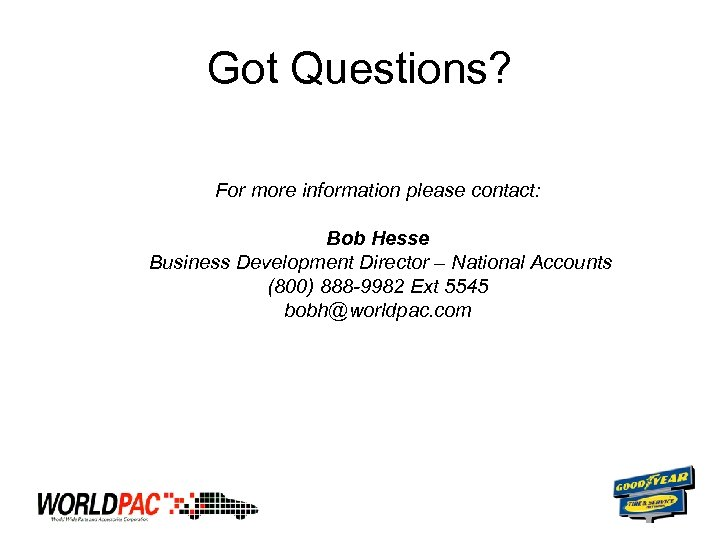 Got Questions? For more information please contact: Bob Hesse Business Development Director – National