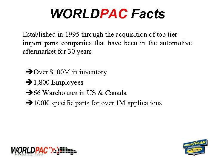 WORLDPAC Facts Established in 1995 through the acquisition of top tier import parts companies