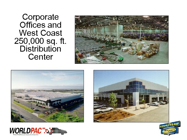 Corporate Offices and West Coast 250, 000 sq. ft. Distribution Center