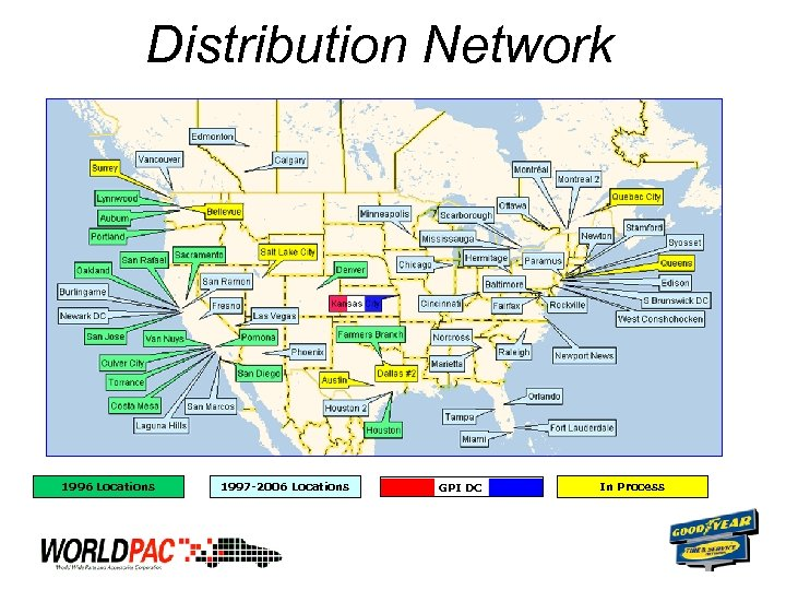 Distribution Network 1996 Locations 1997 -2006 Locations GPI DC In Process