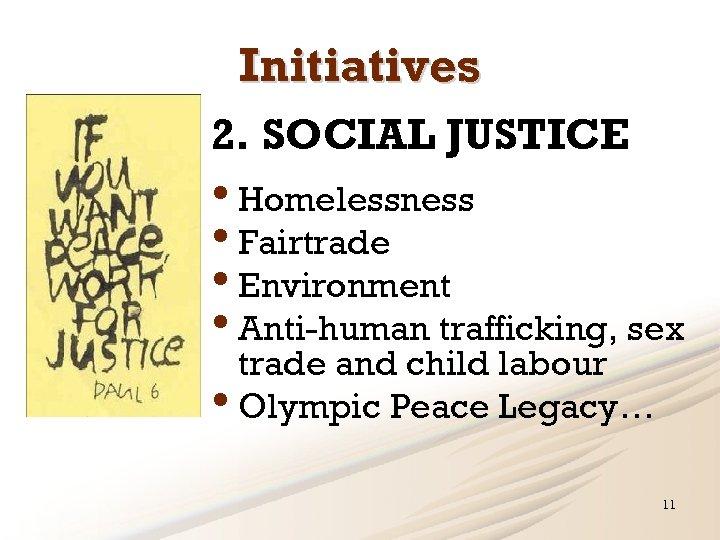 Initiatives 2. SOCIAL JUSTICE • Homelessness • Fairtrade • Environment • Anti-human trafficking, sex