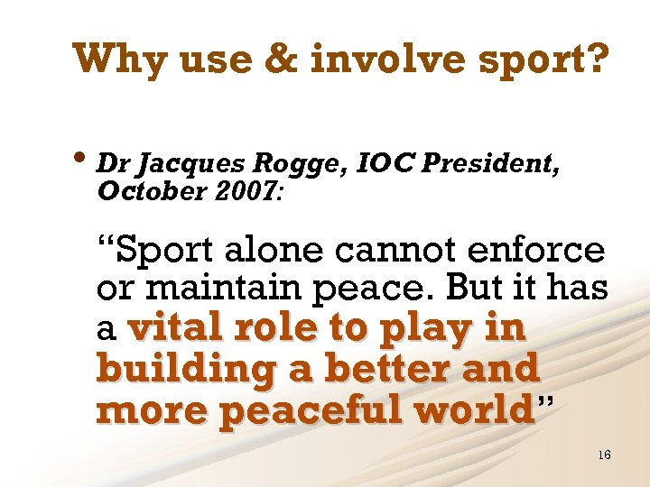 """Why use & involve sport? • Dr Jacques Rogge, IOC President, October 2007: """"Sport"""