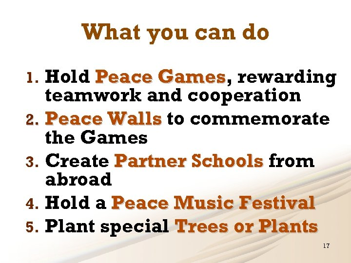 What you can do Hold Peace Games, rewarding Games teamwork and cooperation 2. Peace