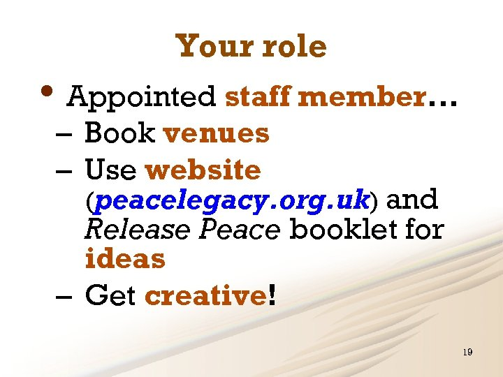Your role • Appointed staff member. . . – Book venues – Use website