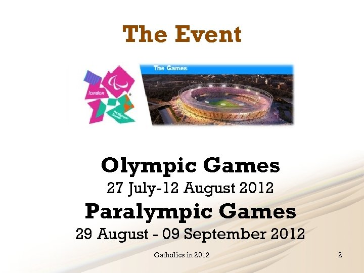 The Event Olympic Games 27 July-12 August 2012 Paralympic Games 29 August - 09