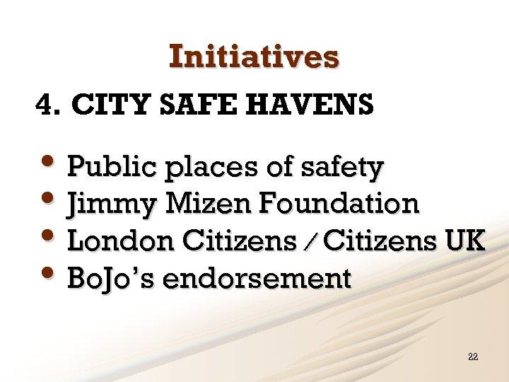 Initiatives 4. CITY SAFE HAVENS • Public places of safety • Jimmy Mizen Foundation