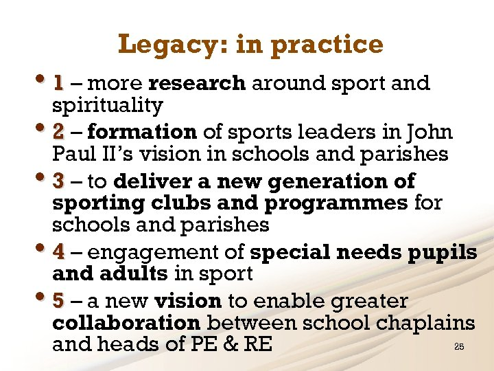 Legacy: in practice • 1 – more research around sport and spirituality • 2