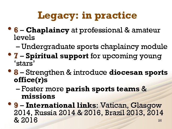 Legacy: in practice • 6 – Chaplaincy at professional & amateur levels – Undergraduate