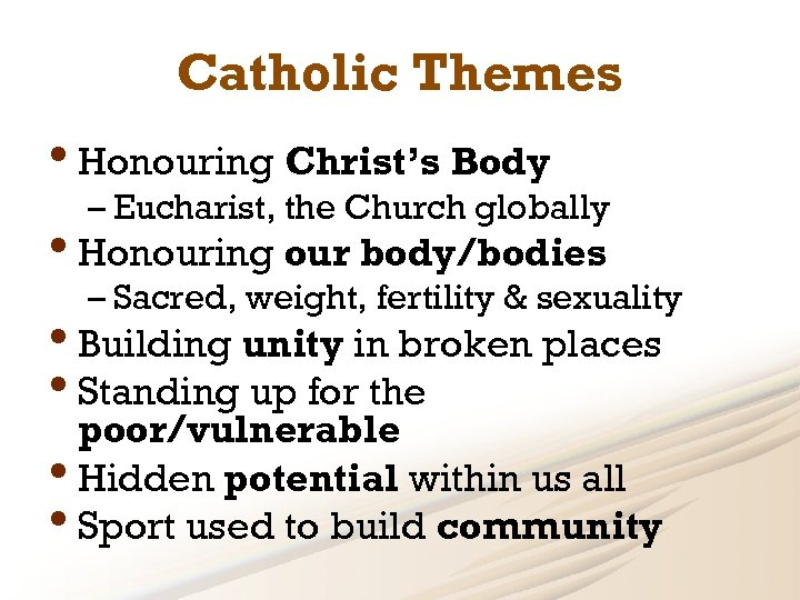 Catholic Themes • Honouring Christ's Body – Eucharist, the Church globally • Honouring our