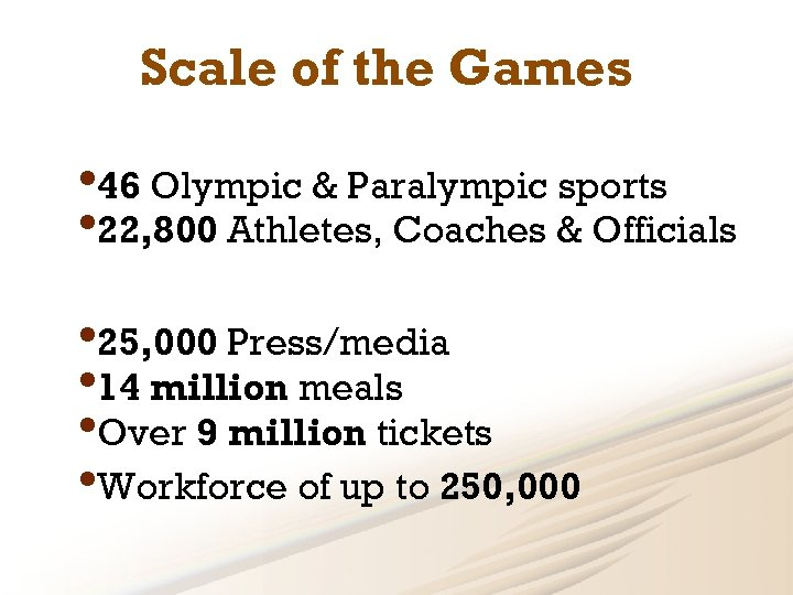 Scale of the Games • 46 Olympic & Paralympic sports • 22, 800 Athletes,