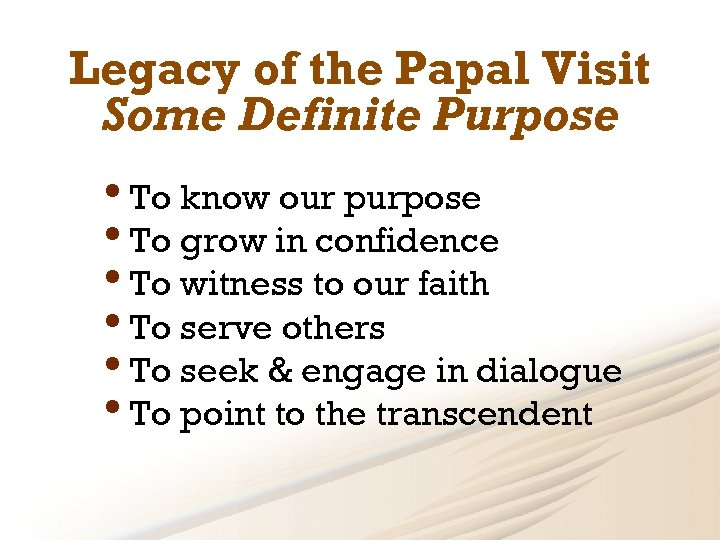 Legacy of the Papal Visit Some Definite Purpose • To know our purpose •
