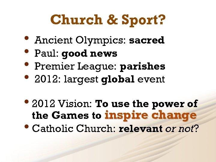 Church & Sport? • Ancient Olympics: sacred • Paul: good news • Premier League: