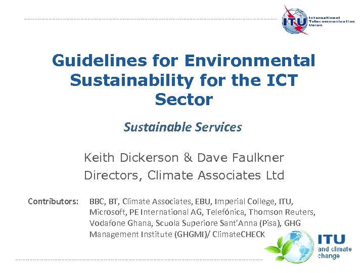 Guidelines for Environmental Sustainability for the ICT Sector Sustainable Services Keith Dickerson & Dave