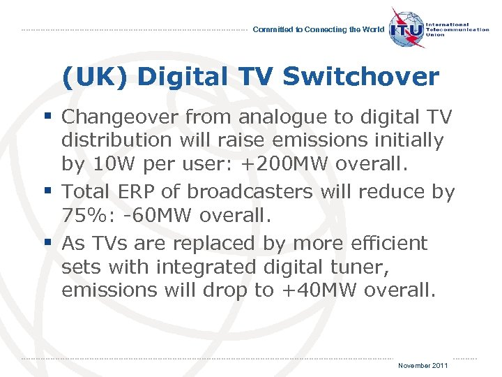 Committed to Connecting the World (UK) Digital TV Switchover § Changeover from analogue to