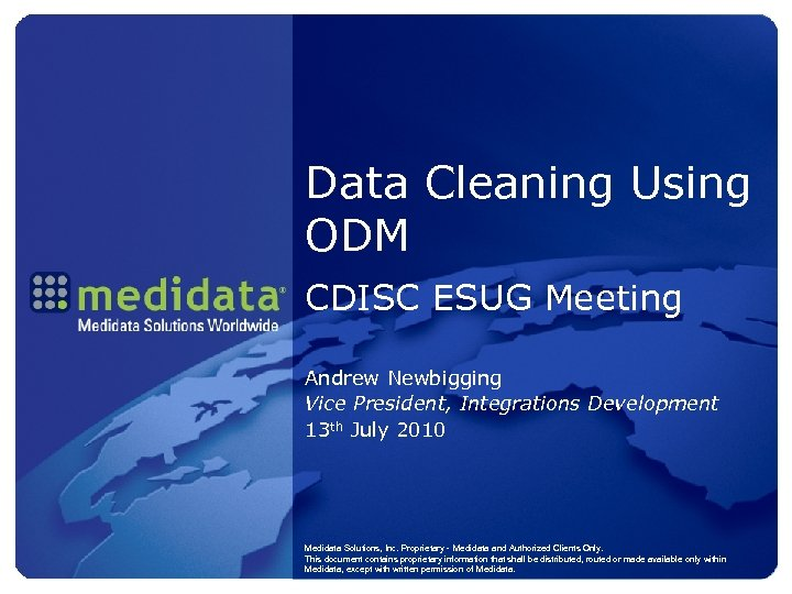Data Cleaning Using ODM CDISC ESUG Meeting Andrew Newbigging Vice President, Integrations Development 13