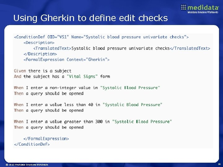 Using Gherkin to define edit checks © 2010 Medidata Solutions Worldwide 16