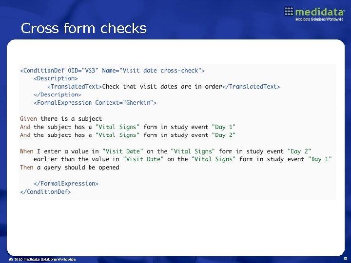 Cross form checks © 2010 Medidata Solutions Worldwide 18