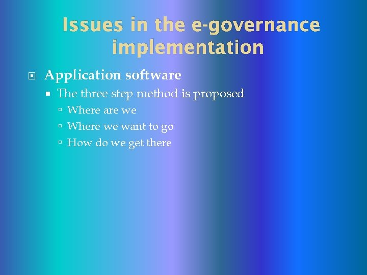 Issues in the e-governance implementation Application software The three step method is proposed Where
