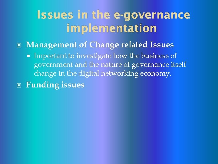 Issues in the e-governance implementation Management of Change related Issues Important to investigate how