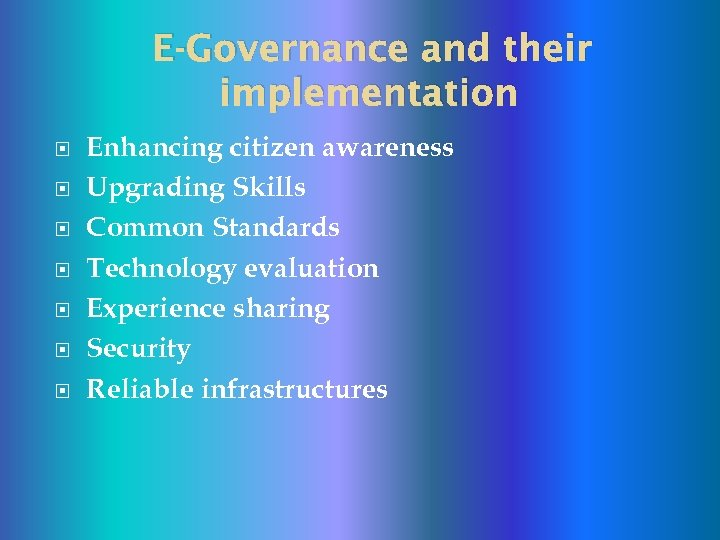 E-Governance and their implementation Enhancing citizen awareness Upgrading Skills Common Standards Technology evaluation Experience
