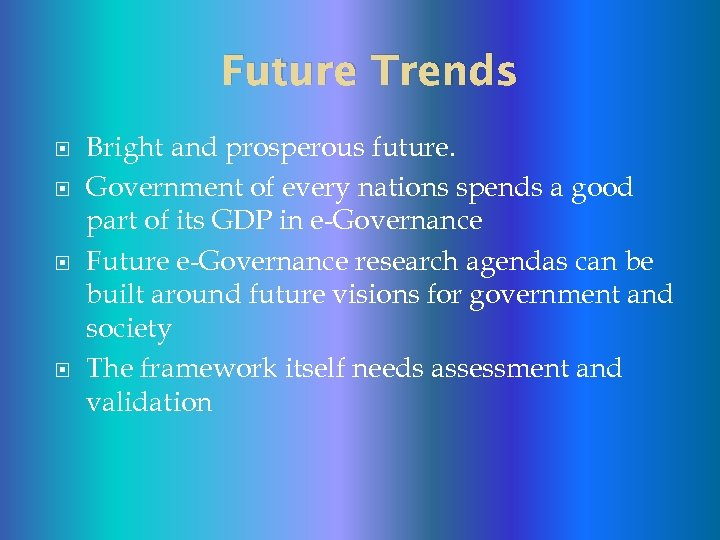 Future Trends Bright and prosperous future. Government of every nations spends a good part