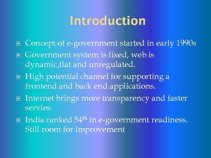 Introduction Concept of e-government started in early 1990 s Government system is fixed, web