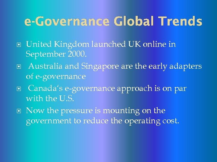 e-Governance Global Trends United Kingdom launched UK online in September 2000. Australia and Singapore