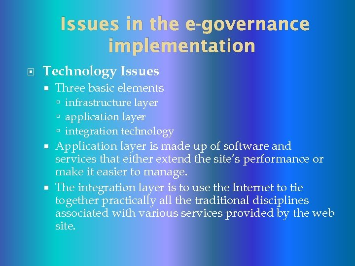 Issues in the e-governance implementation Technology Issues Three basic elements infrastructure layer application layer
