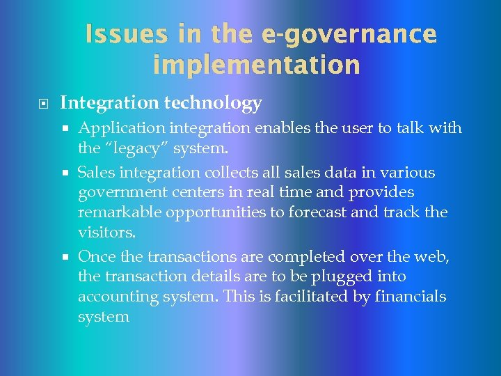 Issues in the e-governance implementation Integration technology Application integration enables the user to talk