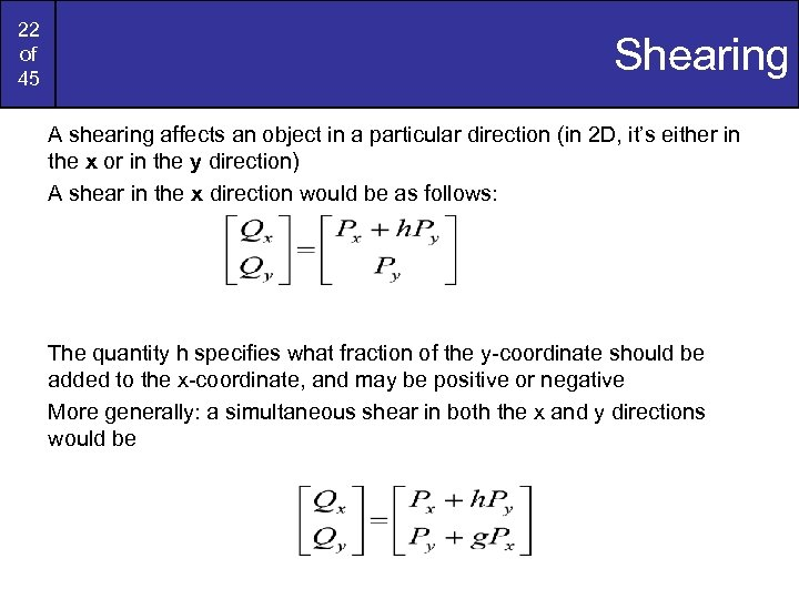 22 of 45 Shearing A shearing affects an object in a particular direction (in